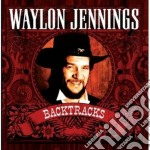 Waylon Jennings - Backtracks cd musicale di WAYLON JENNINGS