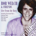 Bob Welch & Friends - Live From The Roxy cd musicale di Bob & friends Welch
