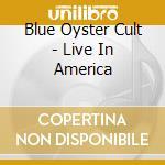 LIVE IN AMERICA cd musicale di BLUE OYSTER CULT