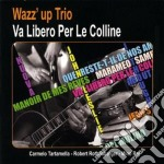Wazz' Up Trio - Va Libero Per Le Colline cd musicale di Wazz' up trio