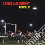 Racing Jazz Quintet - Never Lie cd musicale di Racing jazz quintet