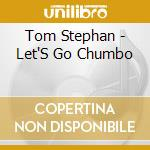 LET'S GO CHUMBO MIXED BY TOM STEPHAN cd musicale di ARTISTI VARI