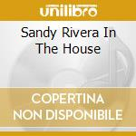 SANDY RIVERA IN THE HOUSE cd musicale di ARTISTI VARI