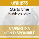 Starts time bubbles love cd musicale di Design Free