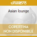 Asian lounge cd musicale