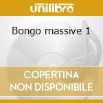 Bongo massive 1 cd musicale di Artisti Vari