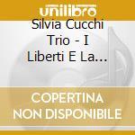 Silvia Cucchi Trio - I Liberti E La Rivoluzio. cd musicale di Silvia cucchi trio