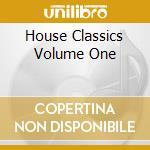 House Classics Volume One cd musicale di ARTISTI VARI