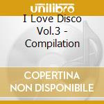 I LOVE DISCO VOL.3 (BOX 3CD) cd musicale di ARTISTI VARI