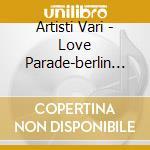 Artisti Vari - Love Parade-berlin 8 July 2000- cd musicale di ARTISTI VARI