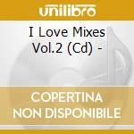 I love mixes vol.2 cd musicale di Artisti Vari