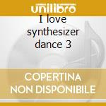 I love synthesizer dance 3 cd musicale di Artisti Vari