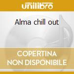 Alma chill out cd musicale di Artisti Vari