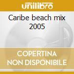 Caribe beach mix 2005 cd musicale di Artisti Vari