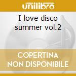 I love disco summer vol.2 cd musicale di Artisti Vari