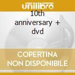 10th anniversary + dvd cd musicale di Sash!