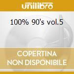 100% 90's vol.5 cd musicale di Artisti Vari