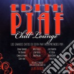 EDITH PIAF CHILL LOUNGE (DONNA SUMMER, WILLY DEVILLE, LEON RUSSELL, HAMMYLOU HARRIS...) cd musicale di Artisti Vari