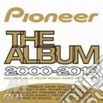 Artisti Vari - Pioneer The Album 2000-2010 cd musicale di ARTISTI VARI