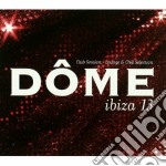 Artisti Vari - Dome Ibiza 13 cd musicale di AA.VV.