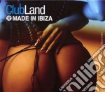 Clubland - Made In Ibiza cd musicale di Clubland