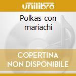 Polkas con mariachi cd musicale di Mariachi