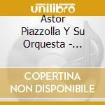 Su orchestra cd musicale di Astor Piazzolla