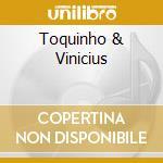 TOQUINHO & VINICIUS cd musicale di TOQUINHO & VINICIUS