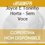 Sem voce cd musicale di Horta toninho & joyce
