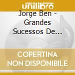 Ben, Jorge - Grandes Sucessos De Jorge Ben cd musicale di BEN JORGE