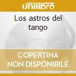 Los astros del tango cd musicale di Artisti Vari