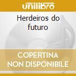 Herdeiros do futuro cd musicale di Toquinho