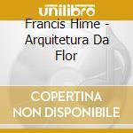 Francis Hime - Arquitetura Da Flor cd musicale di HIME FRANCIS