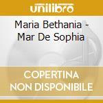 Maria Bethania - Mar De Sophia cd musicale di BETHANIA MARIA