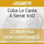 CUBA LE CANTA A SERRAT VOL2 cd musicale di ARTISTI VARI