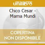 MAMA MUNDI cd musicale di CESAR CHICO