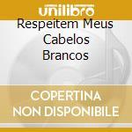RESPEITEM MEUS CABELOS BRANCOS cd musicale di CESAR CHICO