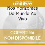 NOS HORIZONTES DO MUNDO AO VIVO cd musicale di PINHEIRO LEILA