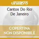CANTOS DO RIO DE JANEIRO ( VELOSO, BUARQUE, JOBIM, BETHANIA...) cd musicale di ARTISTI VARI