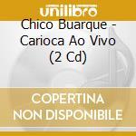 CARIOCA AO VIVO cd musicale di BUARQUE CHICO