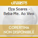 Beba - me elza soares ao vivo cd musicale di Elza Soares