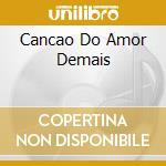 CANCAO DO AMOR DEMAIS cd musicale di CARDOSO ELIZETE