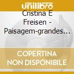 Cristina E Freisen - Paisagem-grandes Cancoes Brasileiras cd musicale di Cristina Braga