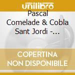Pascal Comelade & Cobla Sant Jordi - Pascal Comelade & Cobla Sant Jordi cd musicale di Pascal Comelade