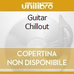 GUITAR CHILLOUT cd musicale di ARTISTI VARI