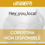 Hey,you,loca! cd musicale di David Calzado