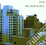 Vitesse - What Can Not Be But Is cd musicale di VITESSE