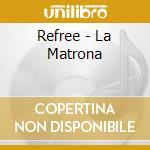 Refree - La Matrona cd musicale