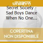 SAD BOYS DANCE WHEN NO ONE'S WATCHING cd musicale di SECRET SOCIETY, THE