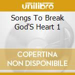 Songs to break god's heart vol.1 cd musicale